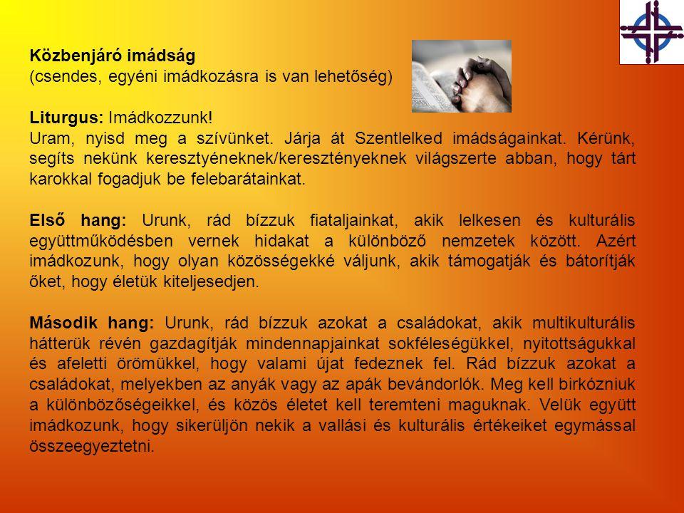 Közbenjáró imádság (csendes, egyéni imádkozásra is van lehetőség) Liturgus: Imádkozzunk! Uram, nyisd meg a szívünket. Járja át Szentlelked imádságaink