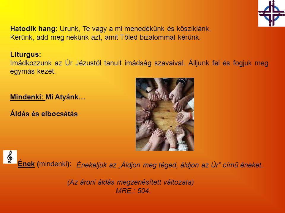 Hatodik hang: Urunk, Te vagy a mi menedékünk és kősziklánk. Kérünk, add meg nekünk azt, amit Tőled bizalommal kérünk. Liturgus: Imádkozzunk az Úr Jézu