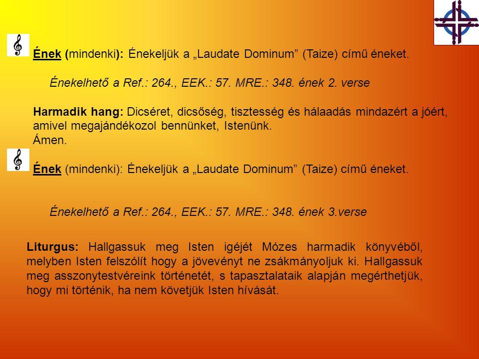 """Ének (mindenki): Énekeljük a """"Laudate Dominum"""" (Taize) című éneket. Énekelhető a Ref.: 264., EEK.: 57. MRE.: 348. ének 2. verse Harmadik hang: Dicsére"""