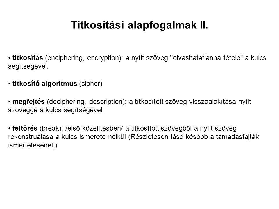 Titkosítási alapfogalmak II. • feltörés (break): /első közelítésben/ a titkosított szövegből a nyílt szöveg rekonstruálása a kulcs ismerete nélkül (Ré