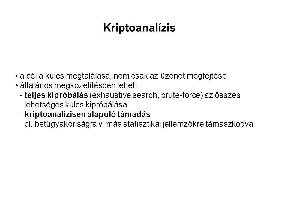Kriptoanalízis • a cél a kulcs megtalálása, nem csak az üzenet megfejtése • általános megközelítésben lehet: - teljes kipróbálás (exhaustive search, b