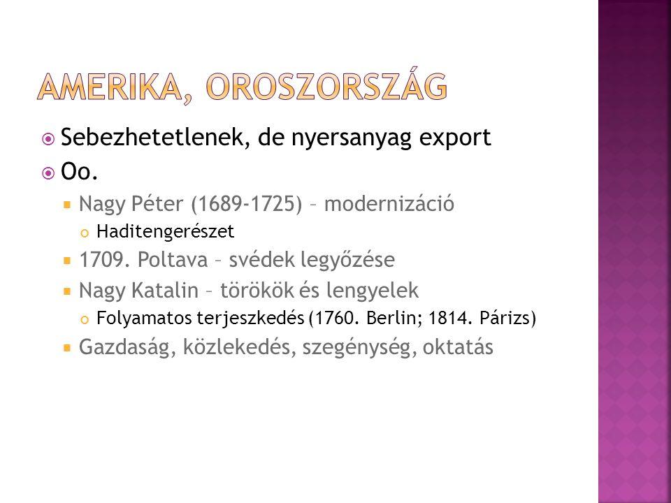  Sebezhetetlenek, de nyersanyag export  Oo.  Nagy Péter (1689-1725) – modernizáció Haditengerészet  1709. Poltava – svédek legyőzése  Nagy Katali