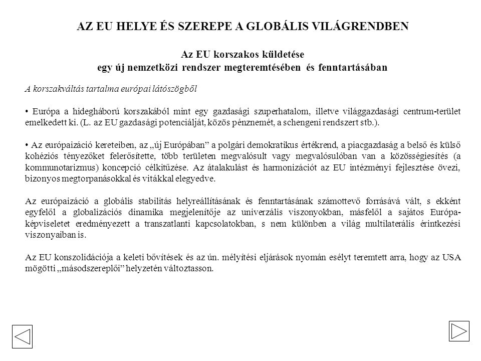 Forrás: Az ENSZ Népesedési Alapjának 2008-as jelentése In: Népszava, 2008. nov. 13., 13. o.