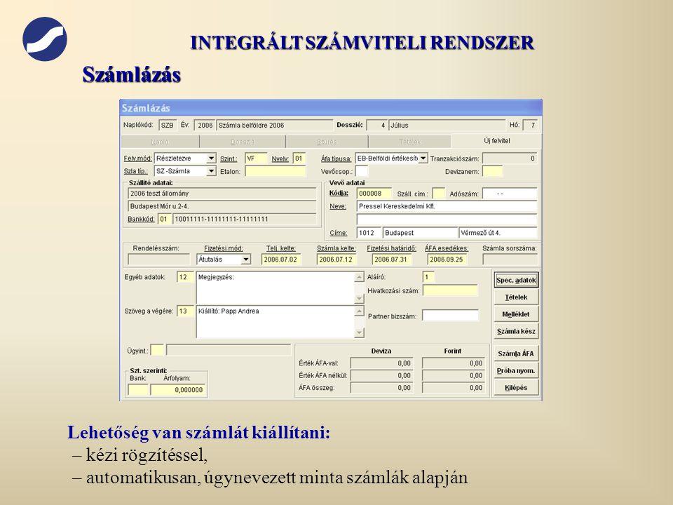 Számlázás Lehetőség van számlát kiállítani: – kézi rögzítéssel, – automatikusan, úgynevezett minta számlák alapján INTEGRÁLT SZÁMVITELI RENDSZER