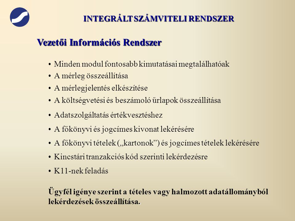 Vezetői Információs Rendszer • •A mérleg összeállítása • •A mérlegjelentés elkészítése • •A költségvetési és beszámoló űrlapok összeállítása • •Adatsz