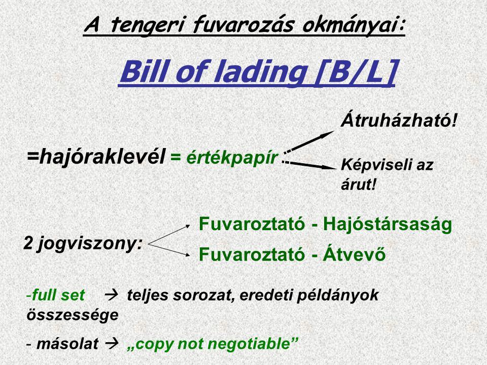 A tengeri fuvarozás okmányai: Bill of lading [B/L] =hajóraklevél = értékpapír 2 jogviszony: Fuvaroztató - Hajóstársaság Fuvaroztató - Átvevő Képviseli