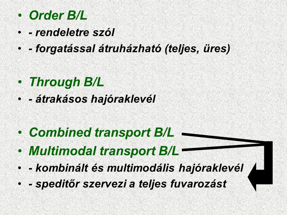 •Order B/L •- rendeletre szól •- forgatással átruházható (teljes, üres) •Through B/L •- átrakásos hajóraklevél •Combined transport B/L •Multimodal tra
