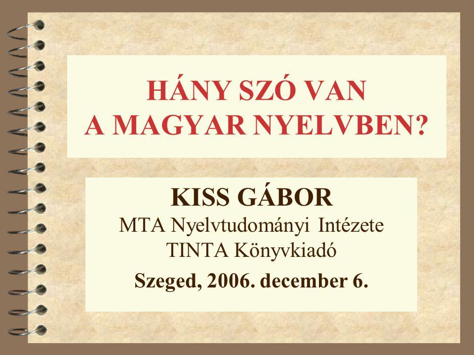 HÁNY SZÓ VAN A MAGYAR NYELVBEN? KISS GÁBOR MTA Nyelvtudományi Intézete TINTA Könyvkiadó Szeged, 2006. december 6.