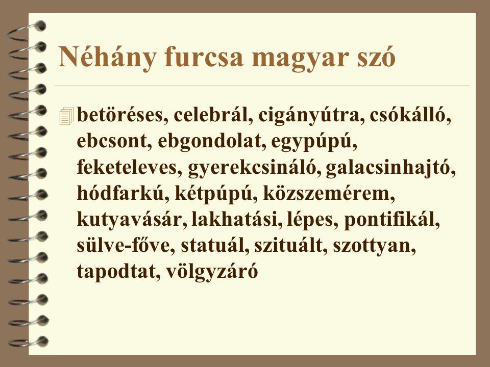 Néhány furcsa magyar szó 4 betöréses, celebrál, cigányútra, csókálló, ebcsont, ebgondolat, egypúpú, feketeleves, gyerekcsináló, galacsinhajtó, hódfark