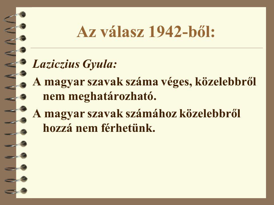 Az válasz 1942-ből: Laziczius Gyula: A magyar szavak száma véges, közelebbről nem meghatározható. A magyar szavak számához közelebbről hozzá nem férhe