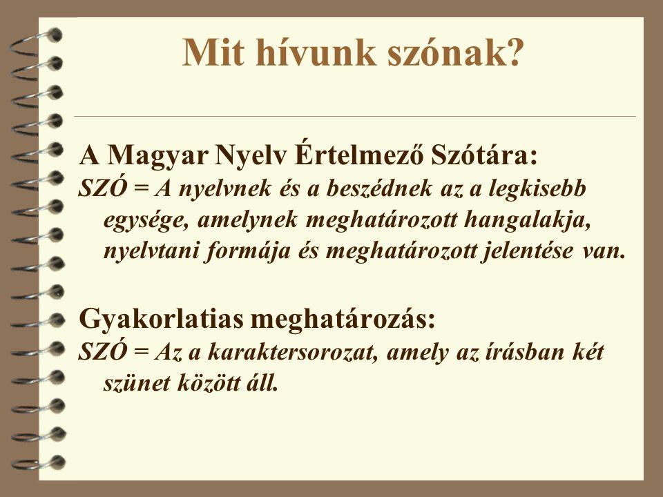 Mit hívunk szónak? A Magyar Nyelv Értelmező Szótára: SZÓ = A nyelvnek és a beszédnek az a legkisebb egysége, amelynek meghatározott hangalakja, nyelvt