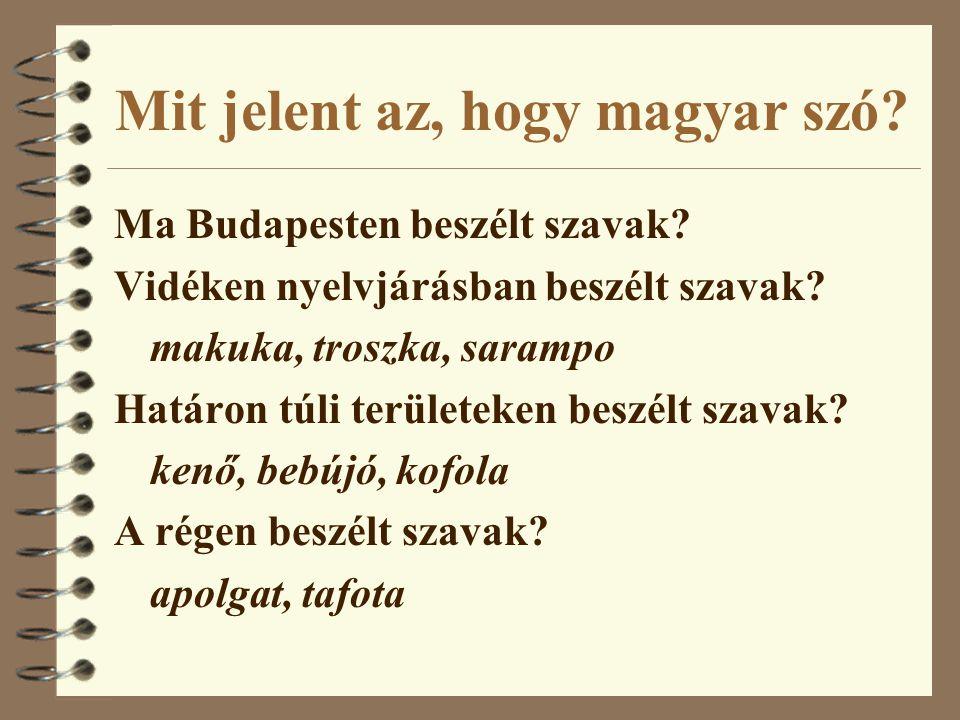 Mit jelent az, hogy magyar szó? Ma Budapesten beszélt szavak? Vidéken nyelvjárásban beszélt szavak? makuka, troszka, sarampo Határon túli területeken