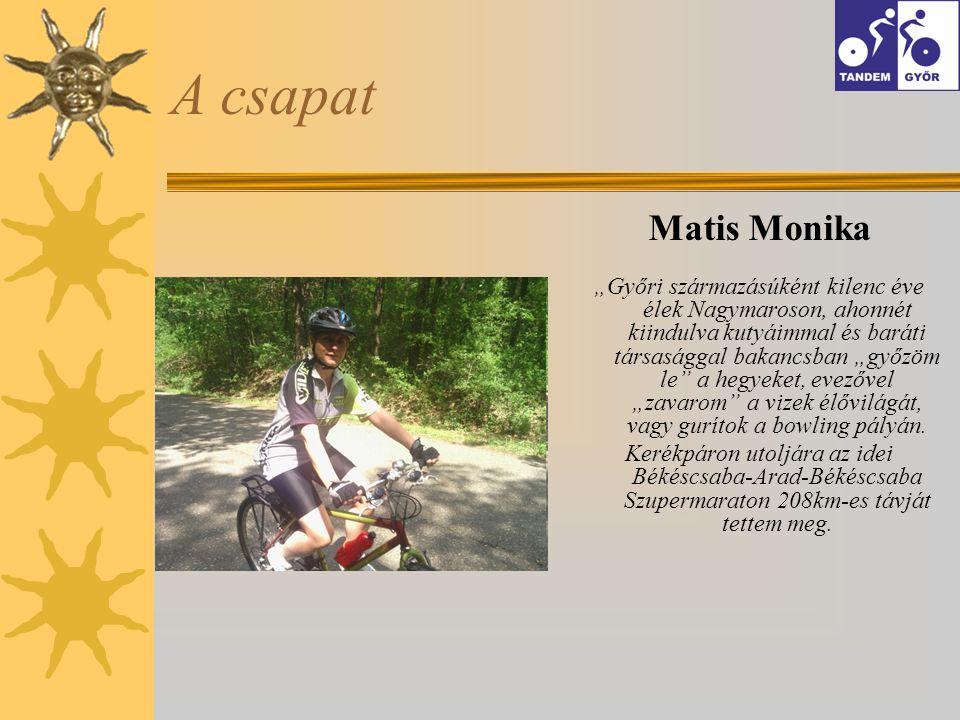 """A csapat Matis Monika """"Győri származásúként kilenc éve élek Nagymaroson, ahonnét kiindulva kutyáimmal és baráti társasággal bakancsban """"győzöm le a hegyeket, evezővel """"zavarom a vizek élővilágát, vagy gurítok a bowling pályán."""