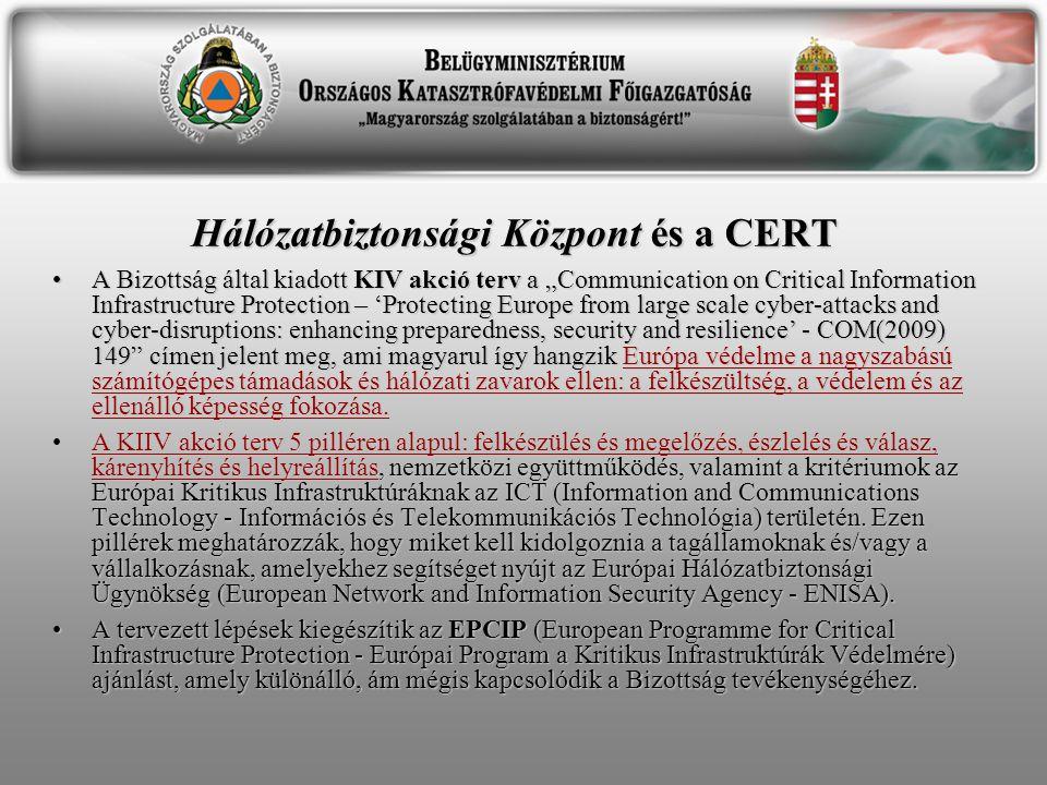 """Hálózatbiztonsági Központ és a CERT •A Bizottság által kiadott KIV akció terv a """"Communication on Critical Information Infrastructure Protection – 'Pr"""