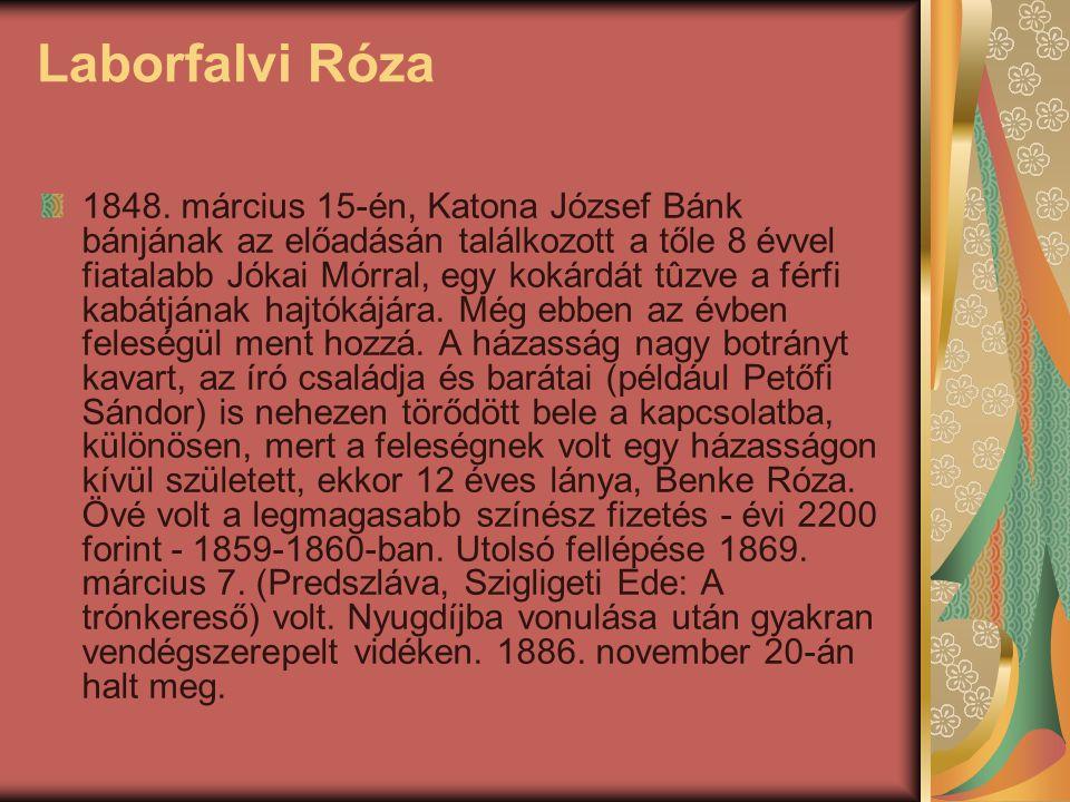 Laborfalvi Róza 1848. március 15-én, Katona József Bánk bánjának az előadásán találkozott a tőle 8 évvel fiatalabb Jókai Mórral, egy kokárdát tûzve a