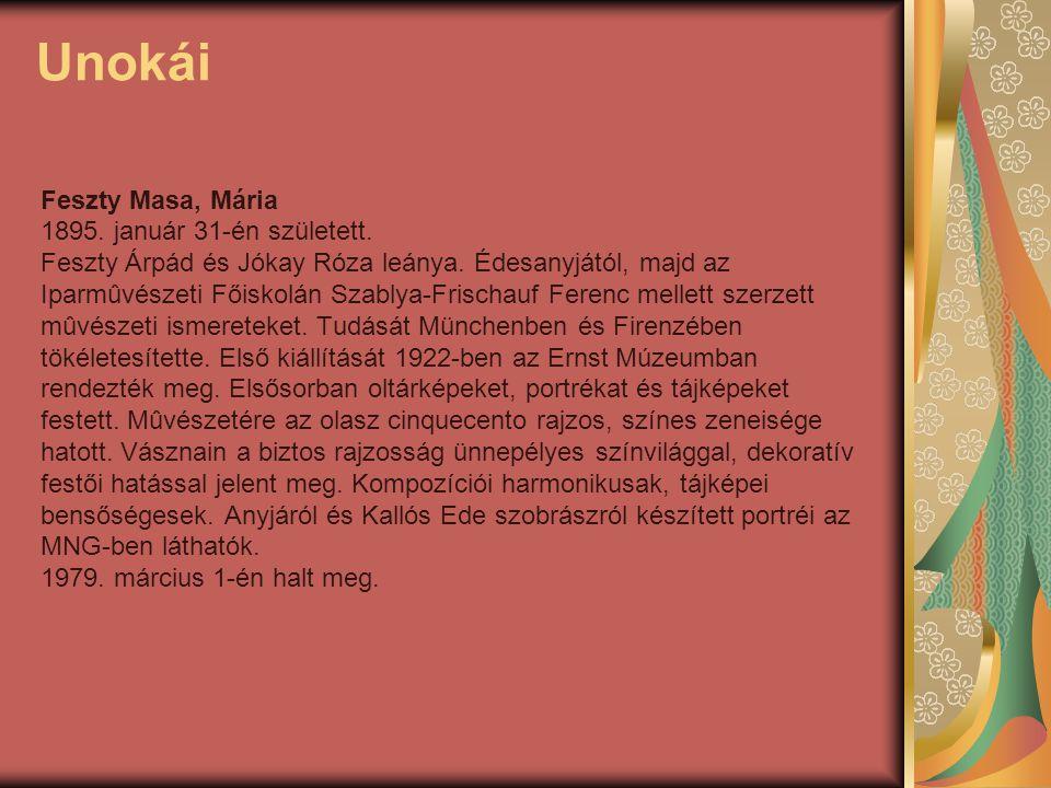 Unokái Feszty Masa, Mária 1895. január 31-én született. Feszty Árpád és Jókay Róza leánya. Édesanyjától, majd az Iparmûvészeti Főiskolán Szablya-Frisc