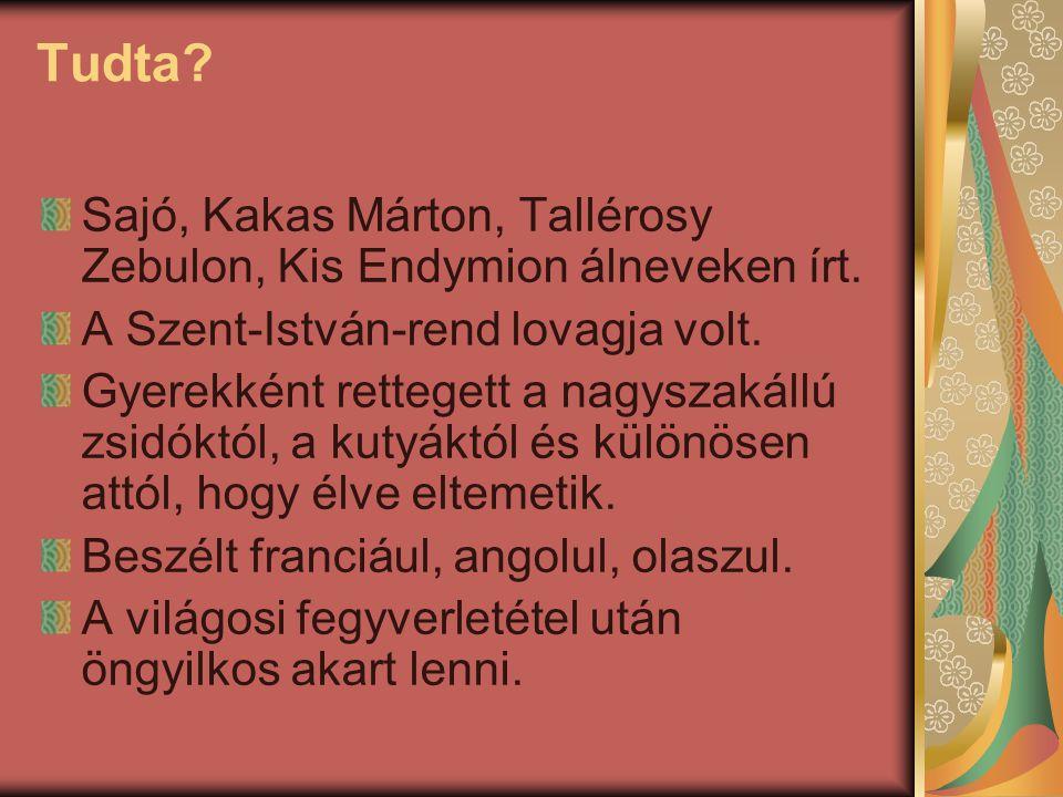 Tudta? Sajó, Kakas Márton, Tallérosy Zebulon, Kis Endymion álneveken írt. A Szent-István-rend lovagja volt. Gyerekként rettegett a nagyszakállú zsidók