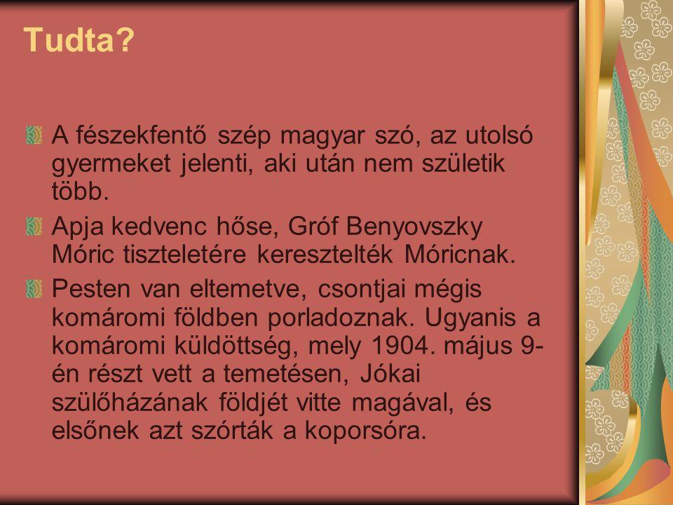 Tudta? A fészekfentő szép magyar szó, az utolsó gyermeket jelenti, aki után nem születik több. Apja kedvenc hőse, Gróf Benyovszky Móric tiszteletére k