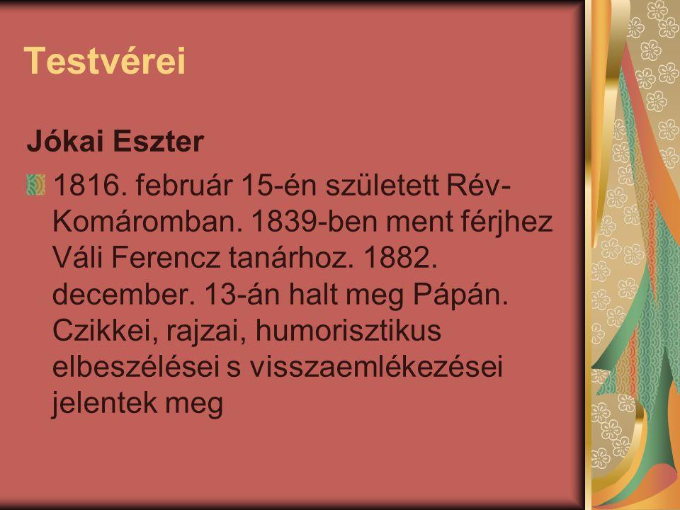 Testvérei Jókai Eszter 1816. február 15-én született Rév- Komáromban. 1839-ben ment férjhez Váli Ferencz tanárhoz. 1882. december. 13-án halt meg Pápá