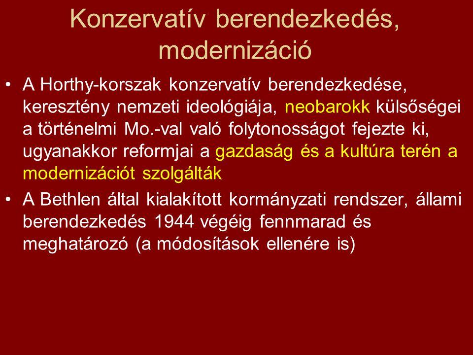 Konzervatív berendezkedés, modernizáció •A Horthy-korszak konzervatív berendezkedése, keresztény nemzeti ideológiája, neobarokk külsőségei a történelm