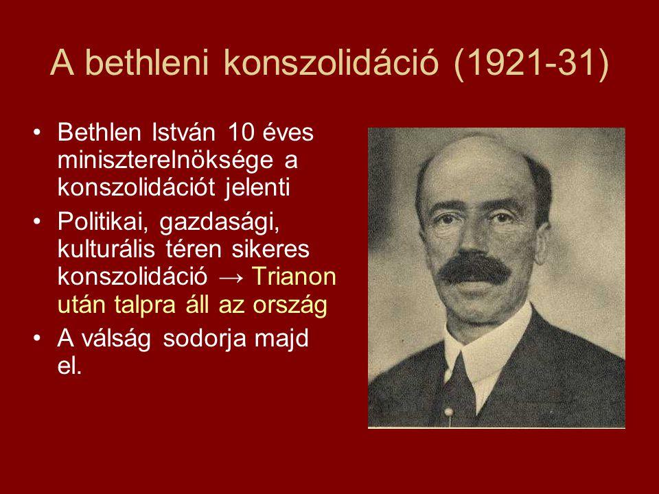 A bethleni konszolidáció (1921-31) •Bethlen István 10 éves miniszterelnöksége a konszolidációt jelenti •Politikai, gazdasági, kulturális téren sikeres