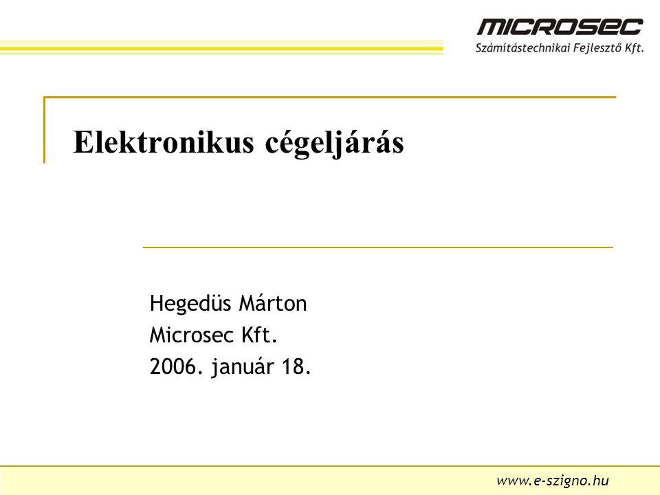 www.e-szigno.hu Elektronikus cégeljárás Hegedüs Márton Microsec Kft. 2006. január 18.