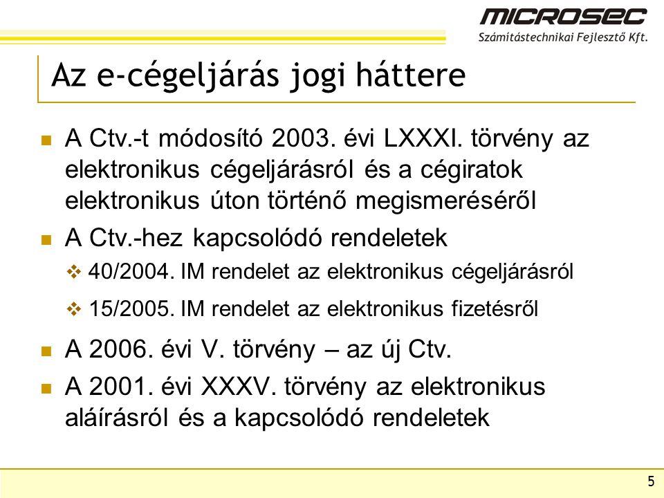 5 Az e-cégeljárás jogi háttere  A Ctv.-t módosító 2003. évi LXXXI. törvény az elektronikus cégeljárásról és a cégiratok elektronikus úton történő meg