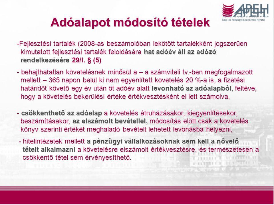 15 Adóalapot módosító tételek -Fejlesztési tartalék (2008-as beszámolóban lekötött tartalékként jogszerűen kimutatott fejlesztési tartalék feloldására hat adóév áll az adózó kimutatott fejlesztési tartalék feloldására hat adóév áll az adózó rendelkezésére 29/I.