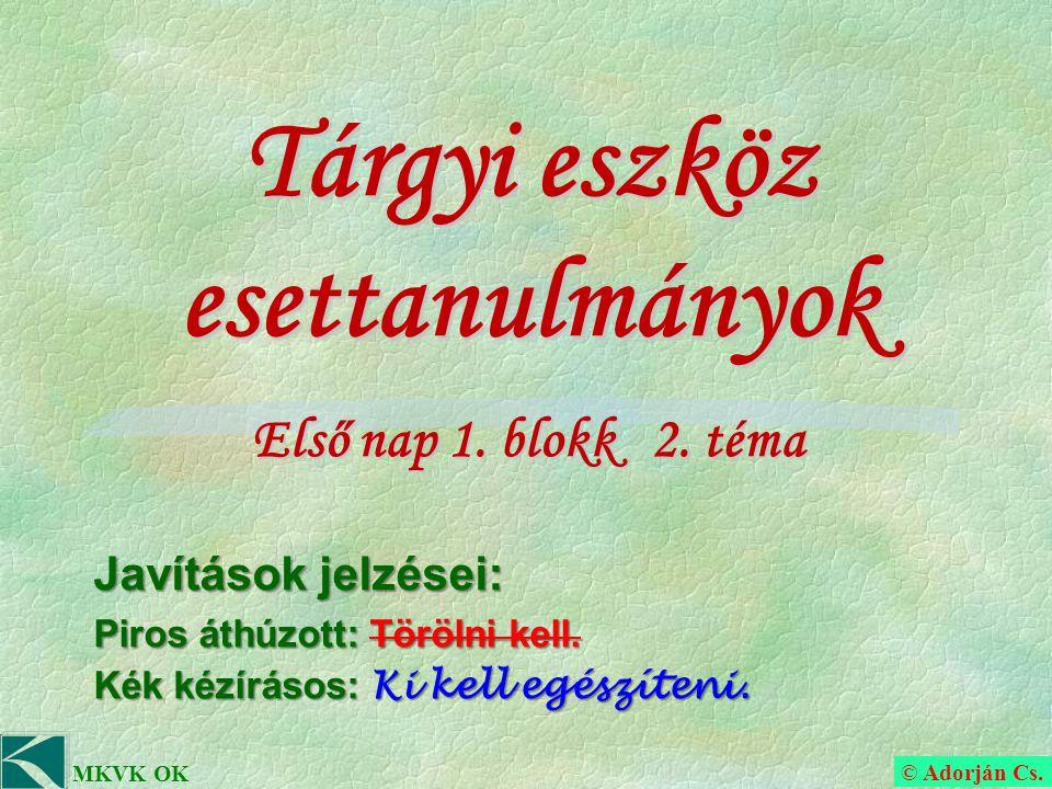 © Adorján Cs. MKVK OK Tárgyi eszköz esettanulmányok Első nap 1.