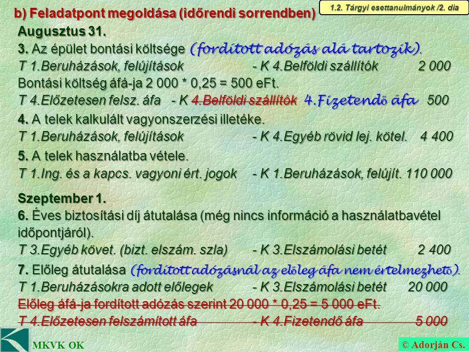 © Adorján Cs. MKVK OK b) Feladatpont megoldása (időrendi sorrendben) Augusztus 31.
