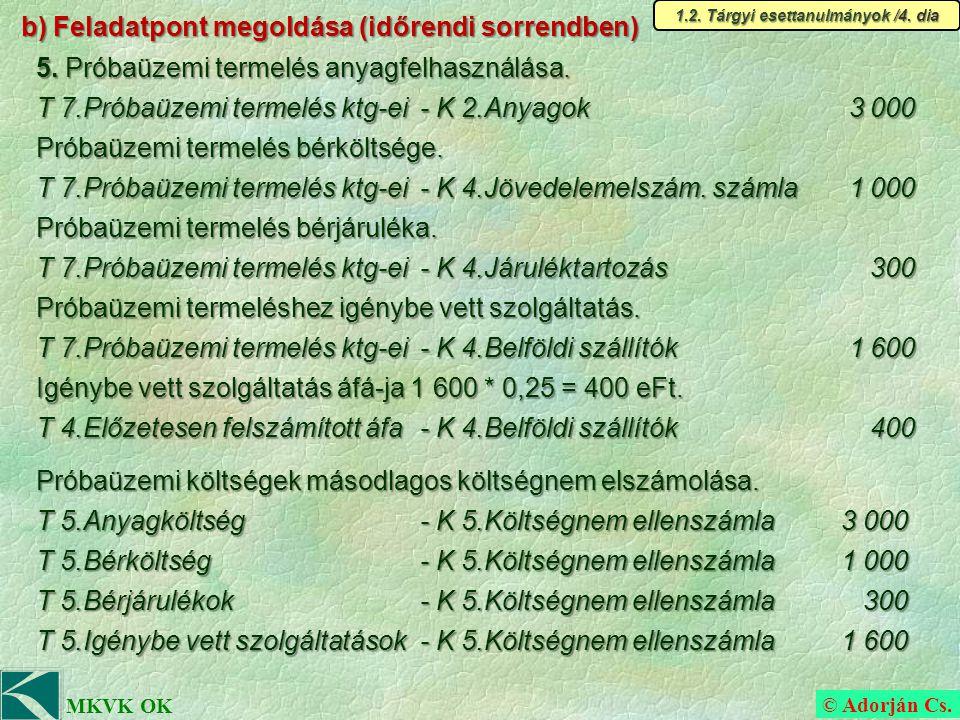© Adorján Cs. MKVK OK b) Feladatpont megoldása (időrendi sorrendben) 5.