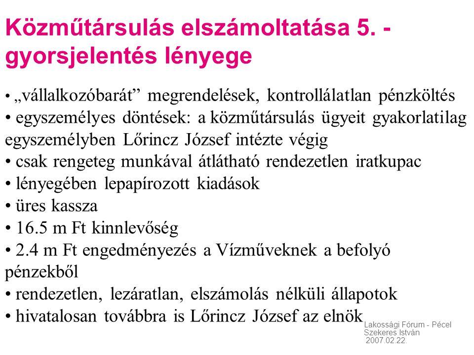 """Lakossági Fórum - Pécel Szekeres István 2007.02.22. Közműtársulás elszámoltatása 5. - gyorsjelentés lényege • """" vállalkozóbarát"""" megrendelések, kontro"""