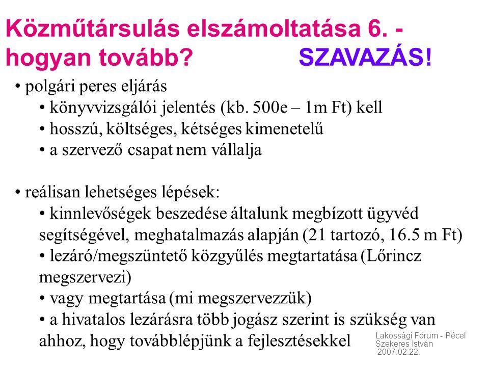 Lakossági Fórum - Pécel Szekeres István 2007.02.22. Közműtársulás elszámoltatása 6. - hogyan tovább? SZAVAZÁS! • polgári peres eljárás • könyvvizsgáló