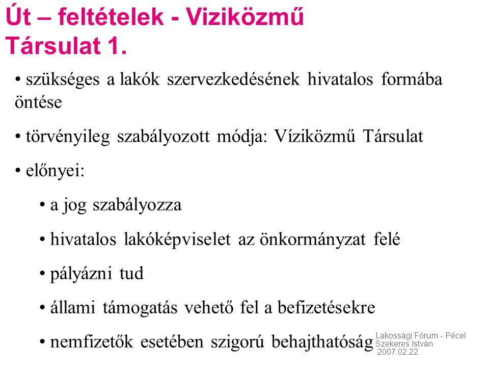 Lakossági Fórum - Pécel Szekeres István 2007.02.22. Út – feltételek - Viziközmű Társulat 1. • szükséges a lakók szervezkedésének hivatalos formába önt