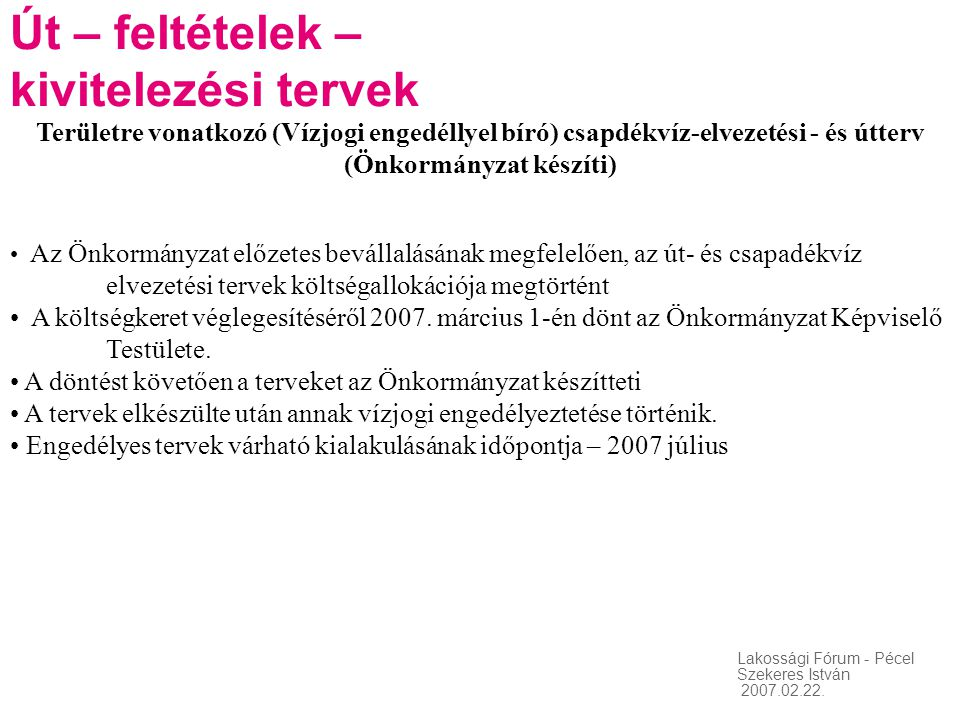 Lakossági Fórum - Pécel Szekeres István 2007.02.22. Út – feltételek – kivitelezési tervek Területre vonatkozó (Vízjogi engedéllyel bíró) csapdékvíz-el