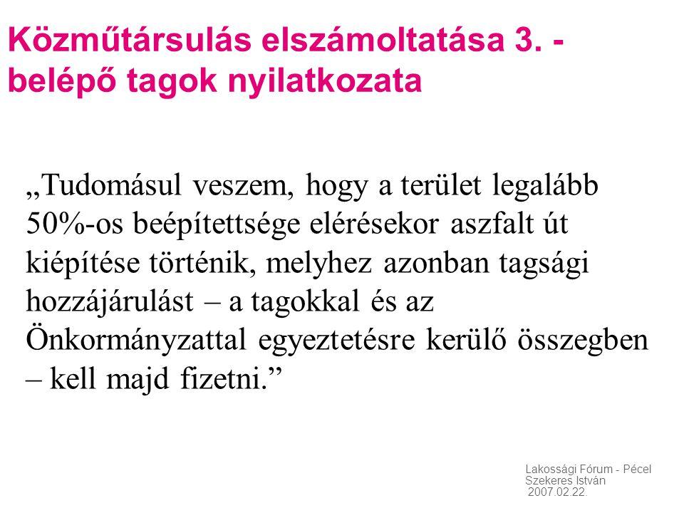"""Lakossági Fórum - Pécel Szekeres István 2007.02.22. Közműtársulás elszámoltatása 3. - belépő tagok nyilatkozata """"Tudomásul veszem, hogy a terület lega"""