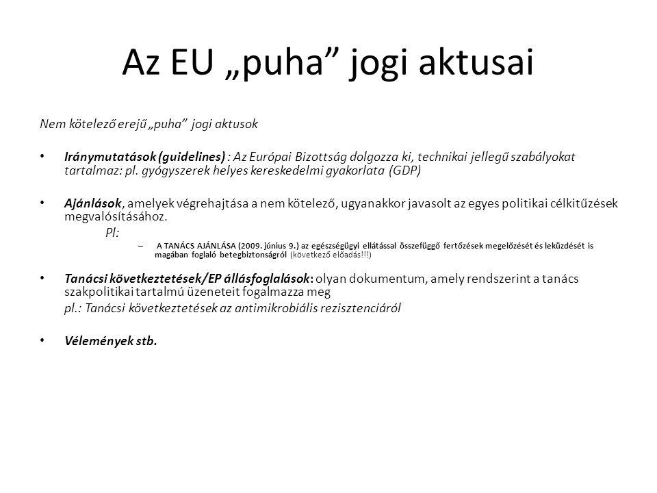 """Az EU """"puha"""" jogi aktusai Nem kötelező erejű """"puha"""" jogi aktusok • Iránymutatások (guidelines) : Az Európai Bizottság dolgozza ki, technikai jellegű s"""