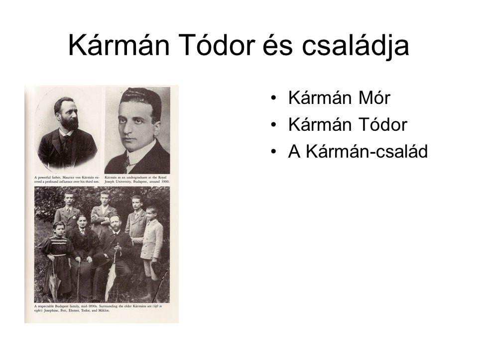 Kármán Tódor és családja •Kármán Mór •Kármán Tódor •A Kármán-család