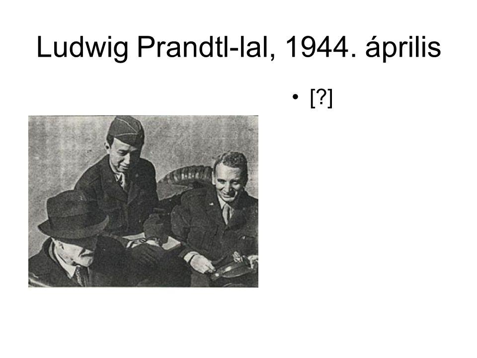 Ludwig Prandtl-lal, 1944. április •[?]