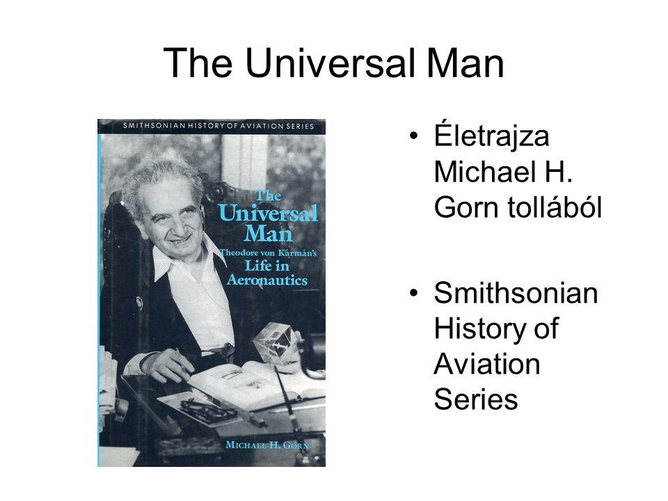 The Universal Man •Életrajza Michael H. Gorn tollából •Smithsonian History of Aviation Series
