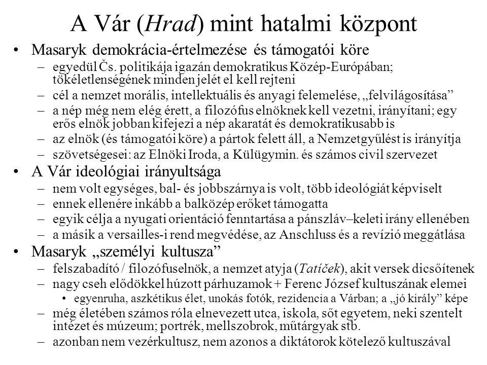 A Vár (Hrad) mint hatalmi központ •Masaryk demokrácia-értelmezése és támogatói köre –egyedül Čs. politikája igazán demokratikus Közép-Európában; tökél