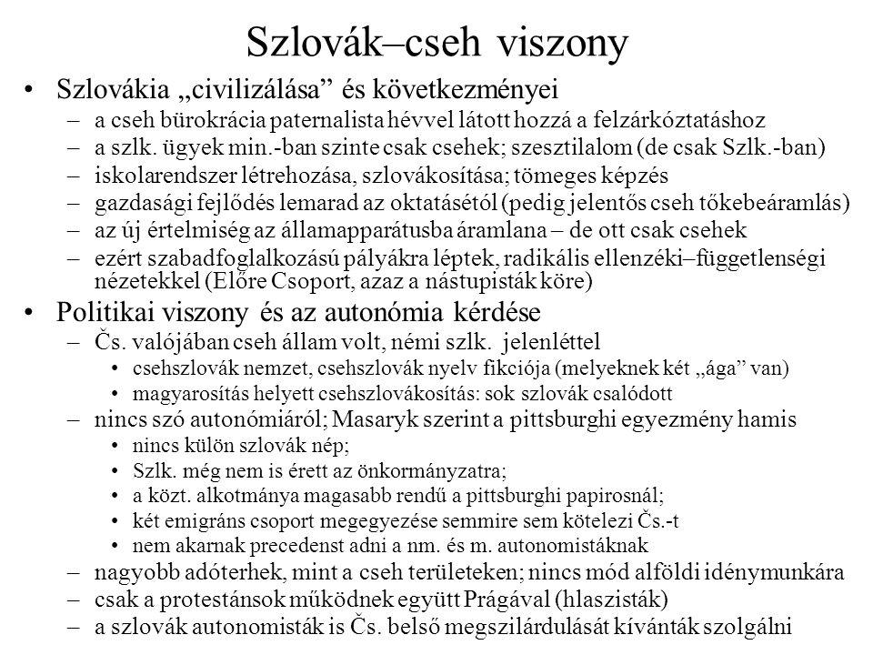 """Szlovák–cseh viszony •Szlovákia """"civilizálása"""" és következményei –a cseh bürokrácia paternalista hévvel látott hozzá a felzárkóztatáshoz –a szlk. ügye"""