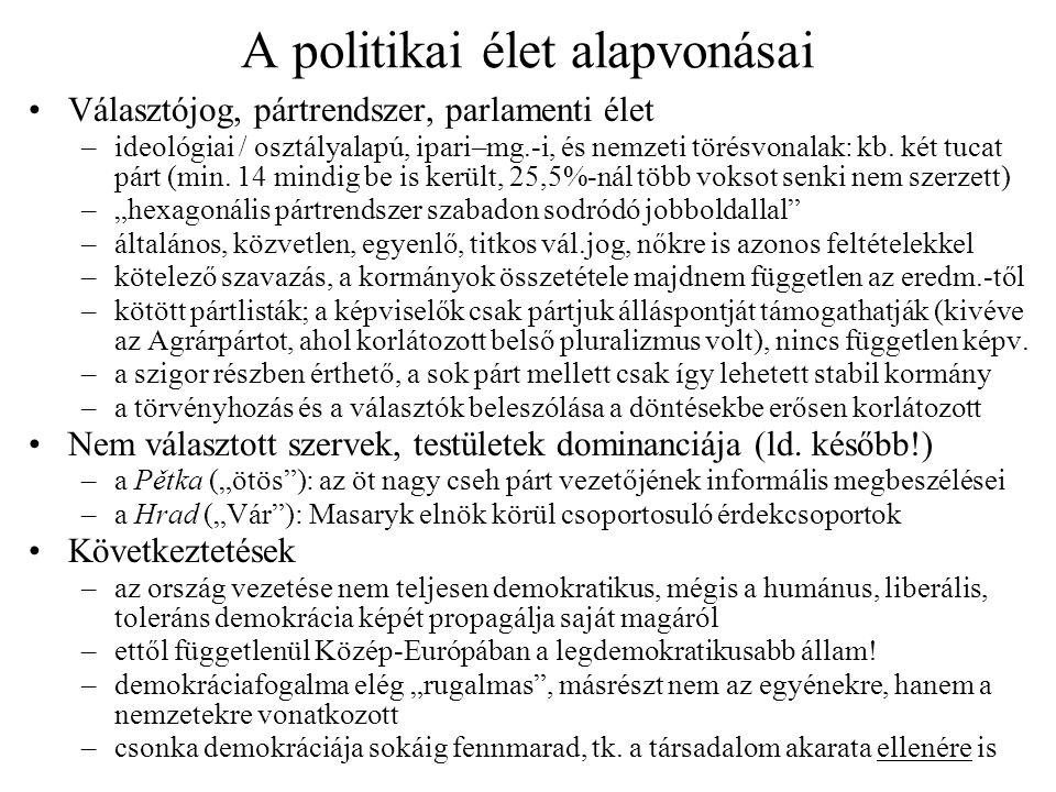 A politikai élet alapvonásai •Választójog, pártrendszer, parlamenti élet –ideológiai / osztályalapú, ipari–mg.-i, és nemzeti törésvonalak: kb. két tuc