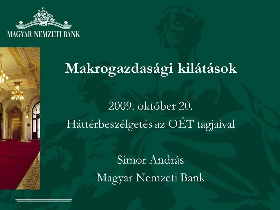 Makrogazdasági kilátások 2009. október 20. Háttérbeszélgetés az OÉT tagjaival Simor András Magyar Nemzeti Bank