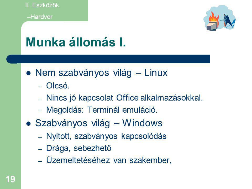 19 Munka állomás I.  Nem szabványos világ – Linux – Olcsó. – Nincs jó kapcsolat Office alkalmazásokkal. – Megoldás: Terminál emuláció.  Szabványos v