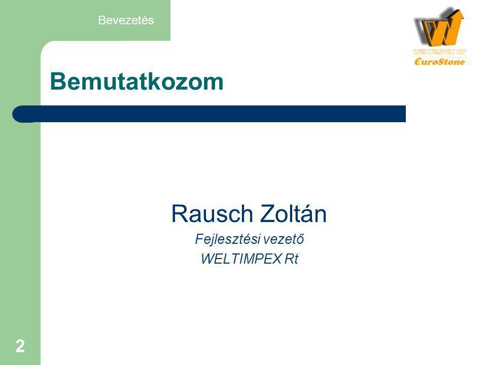 2 Bemutatkozom Rausch Zoltán Fejlesztési vezető WELTIMPEX Rt Bevezetés
