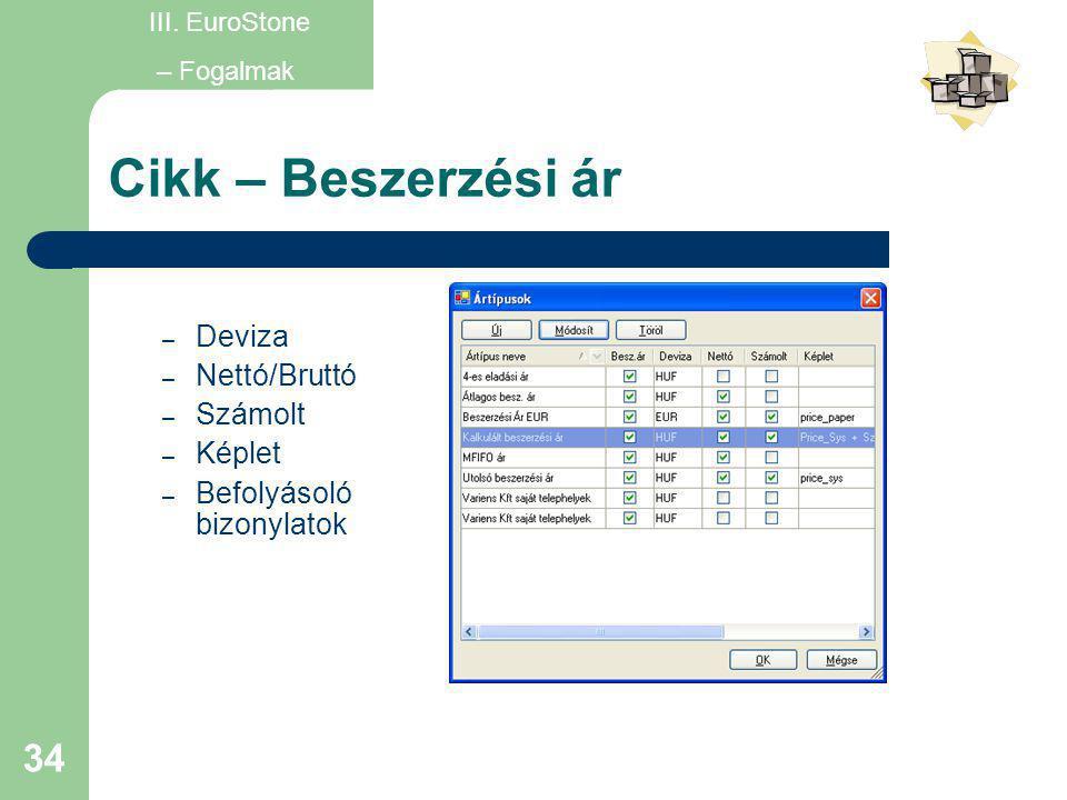 34 Cikk – Beszerzési ár – Deviza – Nettó/Bruttó – Számolt – Képlet – Befolyásoló bizonylatok III. EuroStone – Fogalmak
