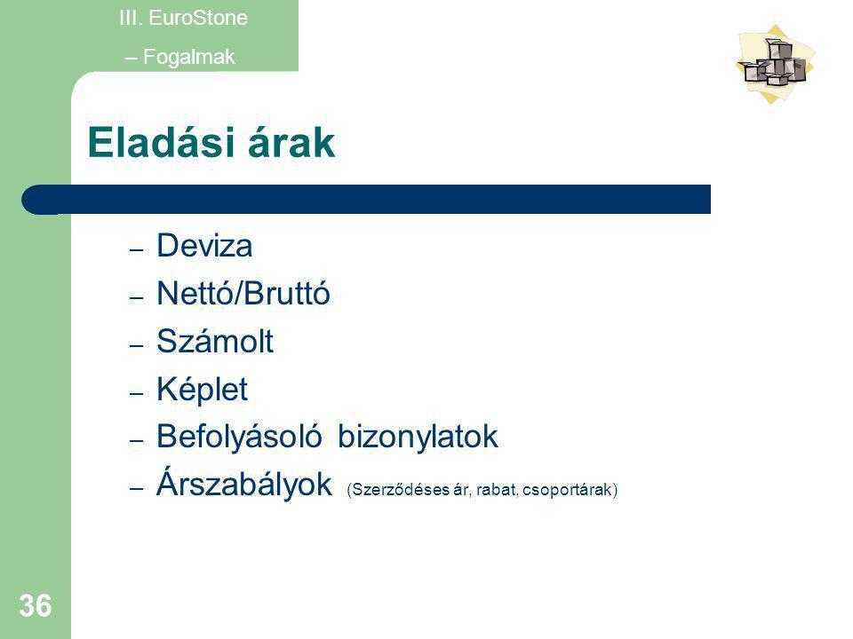 36 Eladási árak – Deviza – Nettó/Bruttó – Számolt – Képlet – Befolyásoló bizonylatok – Árszabályok (Szerződéses ár, rabat, csoportárak) III. EuroStone