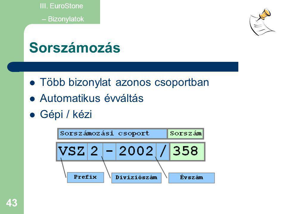 43 Sorszámozás  Több bizonylat azonos csoportban  Automatikus évváltás  Gépi / kézi III. EuroStone – Bizonylatok