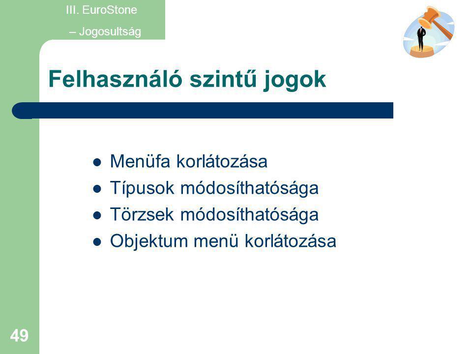 49 Felhasználó szintű jogok  Menüfa korlátozása  Típusok módosíthatósága  Törzsek módosíthatósága  Objektum menü korlátozása III. EuroStone – Jogo